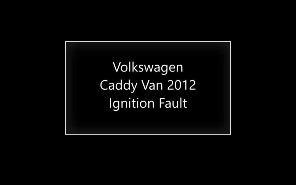 Volkswagen Caddy Van 2012 Ignition Fault Repair Video _ Before and After